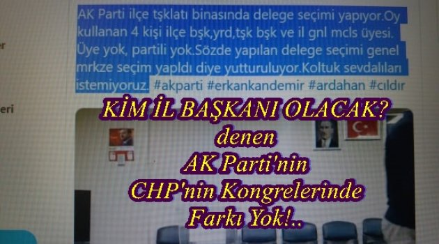 ESKİ İLÇE BAŞKANI: ÇILDIR'DA 4 KİŞİ İLE KONGRE YAPILDI! Yeni ilçe Başkanı: O Başkan Partiden İhraç edilmiştir..