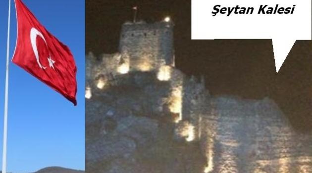 ŞEYTAN KALESİ IŞIKLANDIRILDI, SIRA DEV BAYRAK'TA