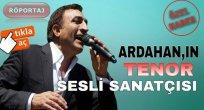 Ardahan'ın Tenor Sesli Sanatçısı Mehmet Kılıç !..