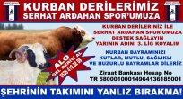 Kurban Derileriniz Serhat Ardahan Spor'a!..